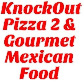 Knockout Pizza 2 & Gourmet Mexican Food