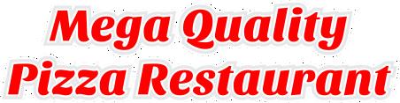Mega Quality Pizza Restaurant