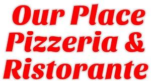 Our Place Pizzeria & Ristorante