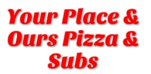 Your Place & Ours Pizza & Subs
