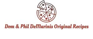 Dom & Phil DeMarinis Original Recipes