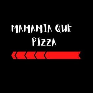 Mamamia Que Pizza